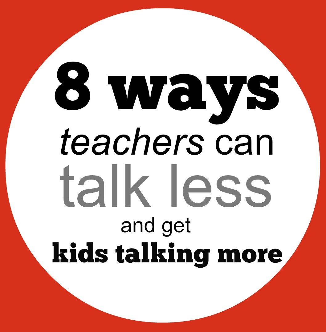8 ways teachers can talk less and get kids talking more -