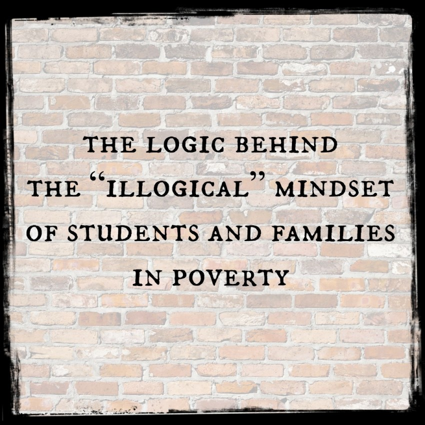 "The logic behind the ""illogical"" mindset of students and families in poverty - The Cornerstone For Teachers"