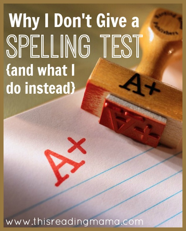 Why I Don't Give a Friday Spelling Test {and What I Do Instead}