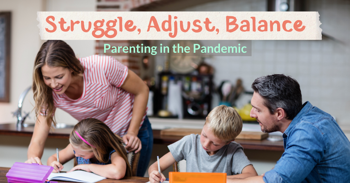 Struggle, Adjust, Balance: Parenting in the Pandemic