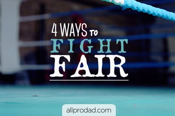 4 Ways to Fight Fair - All Pro Dad