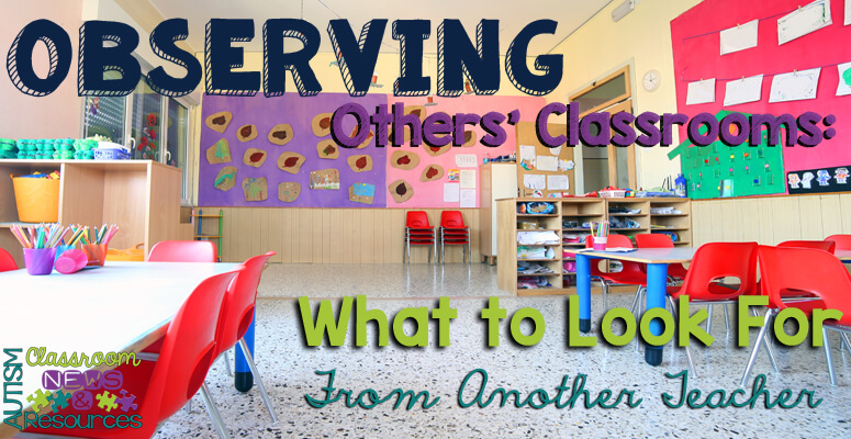 Observing Others' Classrooms: What to Look For From Another Teacher - Autism Classroom Resources