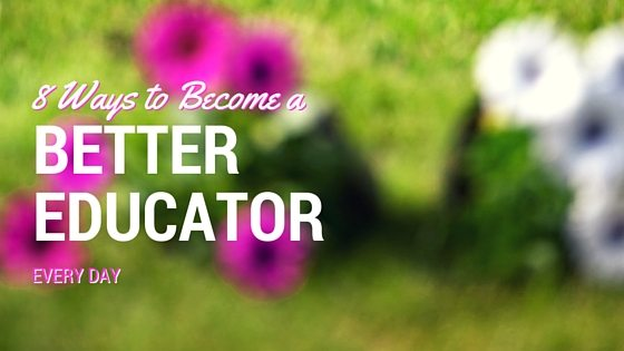 8 Ways to Become a Better Educator Every Day @coolcatteacher