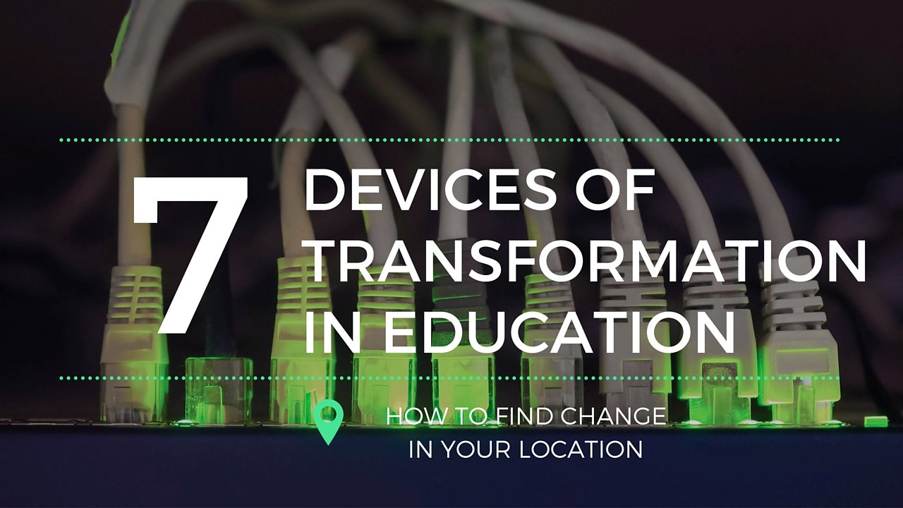 The 7 Devices of Transformation in Education @coolcatteacher