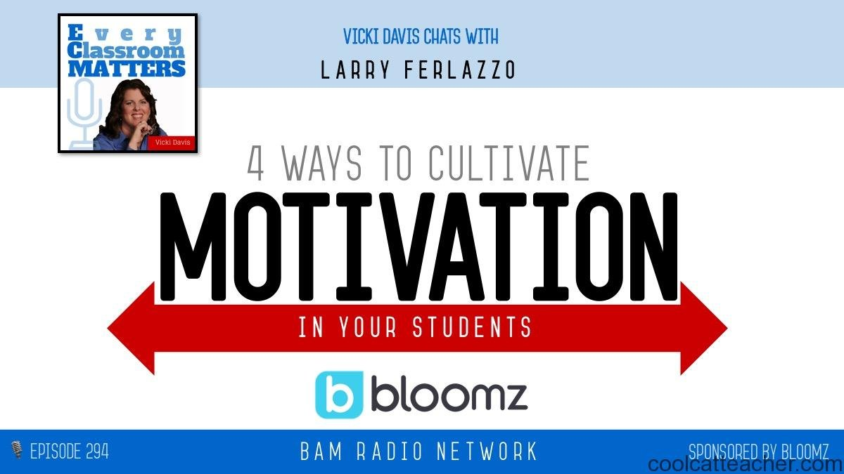 4 Ways to Cultivate Motivation in Your Students @coolcatteacher