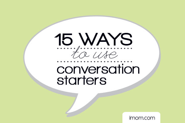 15 Ways to Use Conversation Starters - iMom
