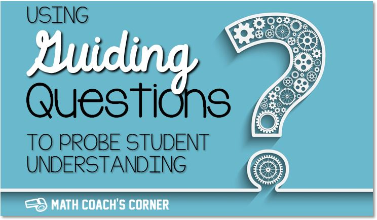 Using Guiding Questions to Probe Student Understanding - Math Coach's Corner