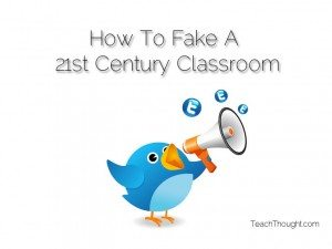 10 Ways To Fake A 21st Century Classroom