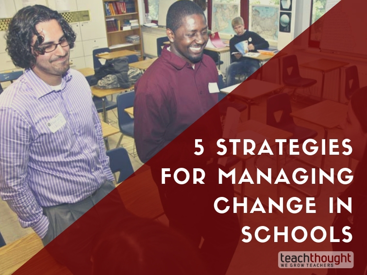 5 Strategies For Managing Change In Schools | The Future Of Learning