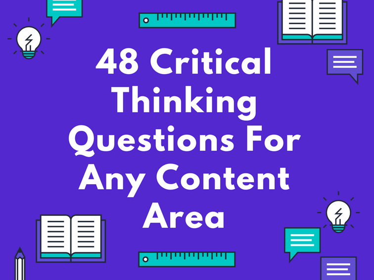 48 Critical Thinking Questions For Any Content Area -