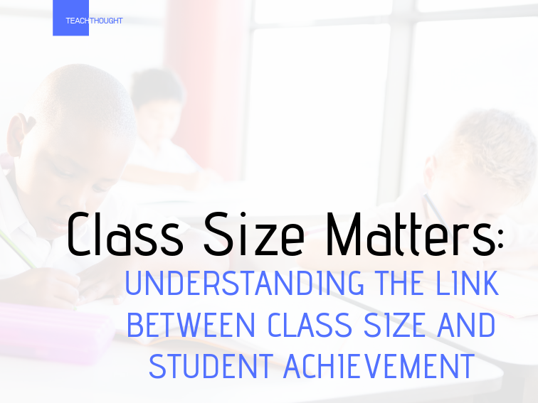 Class Size Matters: Understanding The Link Between Class Size And Student Achievement -