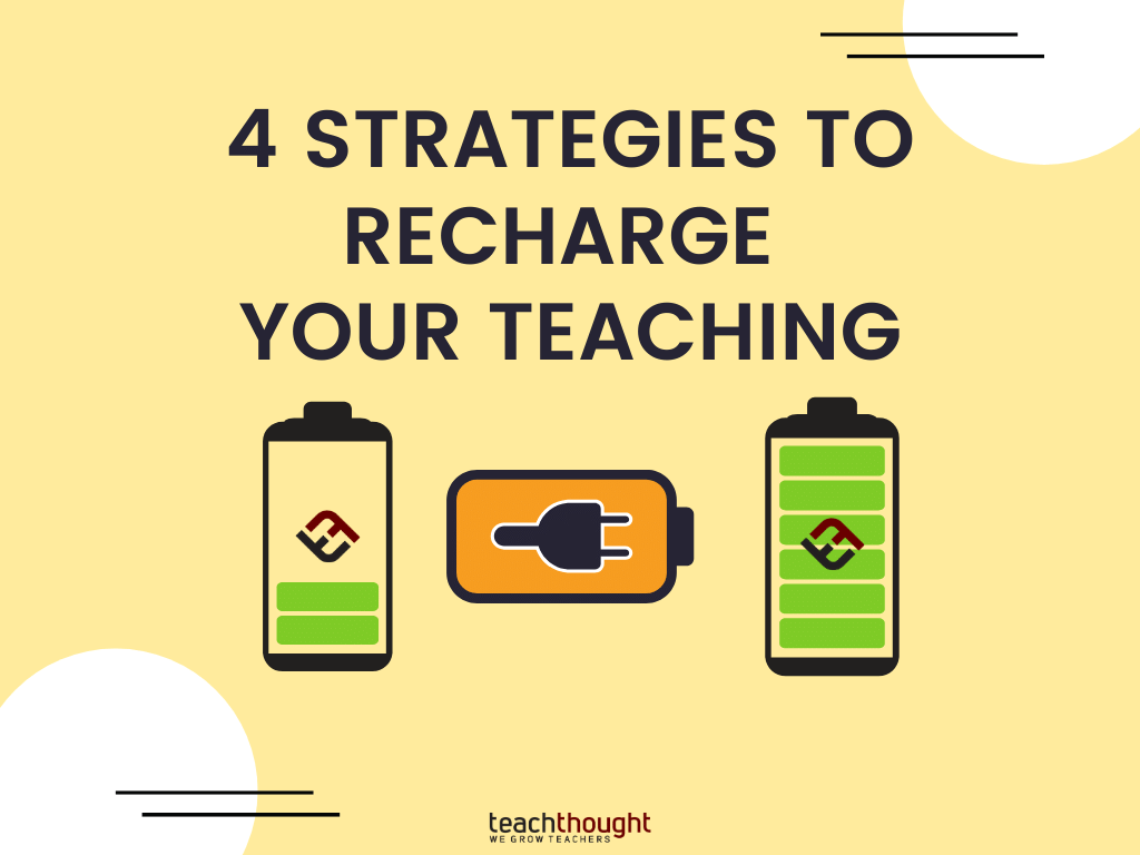 4 Strategies To Recharge Your Teaching -