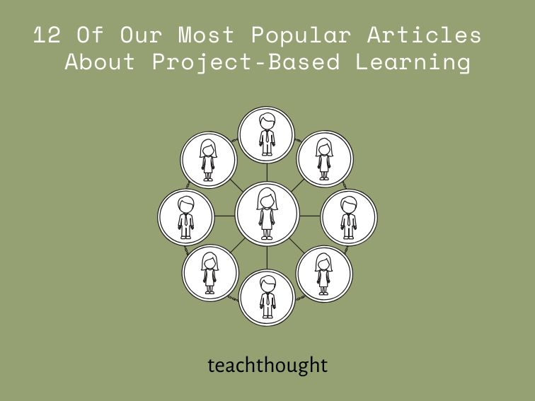 12 Of Our Most Popular Articles About Project-Based Learning -