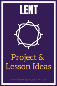 Lent Project and Lesson Plan Ideas | The Religion Teacher | Catholic Religious Education