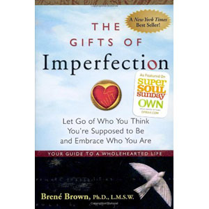 The Gifts of Imperfection: Let Go of Who You Think You're Supposed to Be and Embrace Who You Are, by Brene Brown